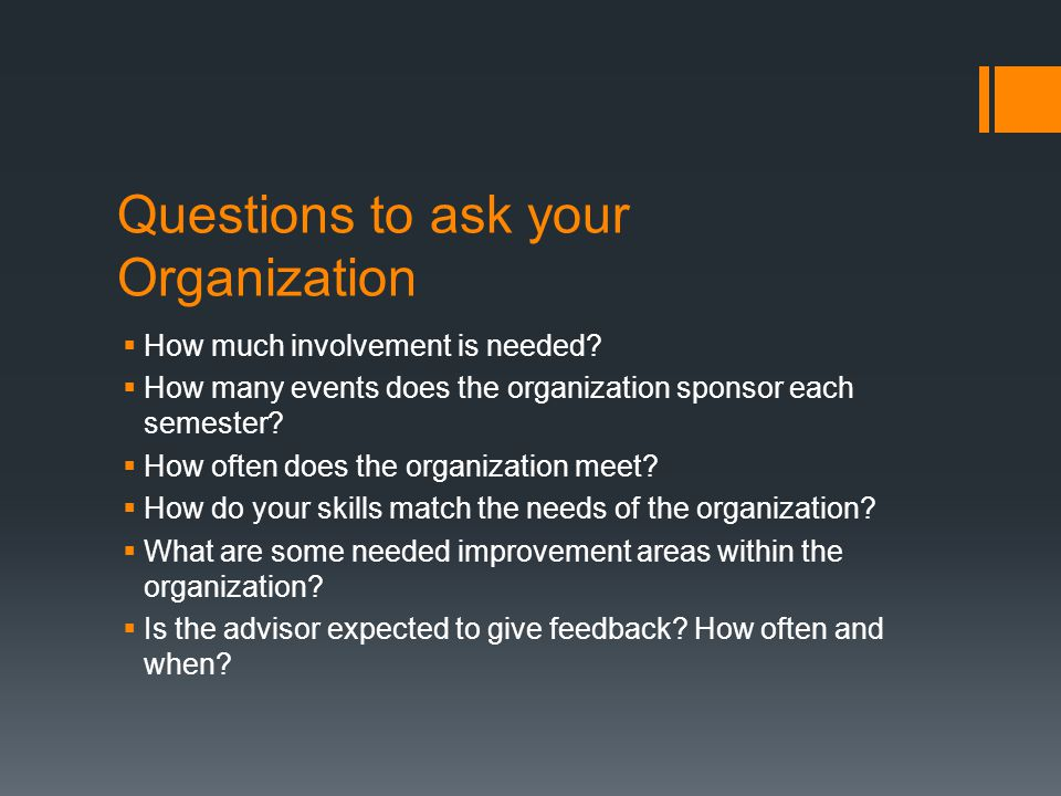 Questions to ask your Organization  How much involvement is needed.
