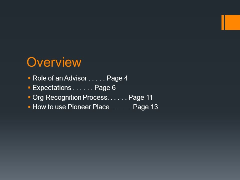 Overview  Role of an Advisor..... Page 4  Expectations...... Page 6  Org Recognition Process...... Page 11  How to use Pioneer Place...... Page 13