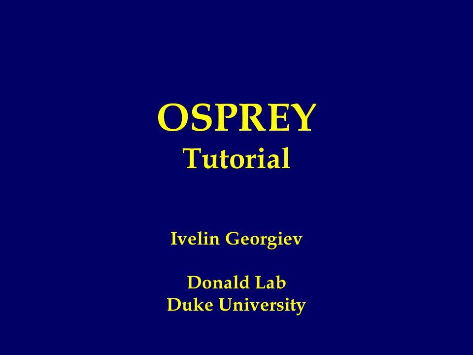 OSPREY Tutorial Ivelin Georgiev Donald Lab Duke University