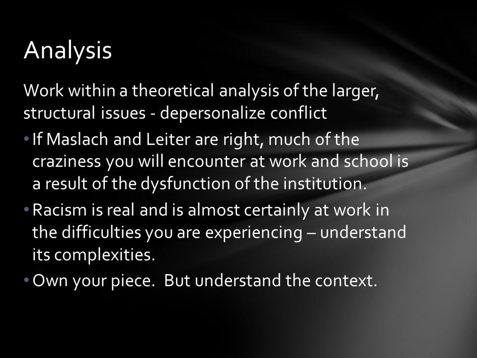 Work within a theoretical analysis of the larger, structural issues - depersonalize conflict If Maslach and Leiter are right, much of the craziness yo