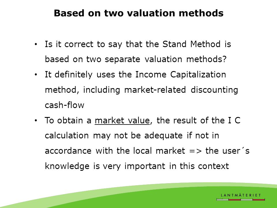 Based on two valuation methods Is it correct to say that the Stand Method is based on two separate valuation methods.