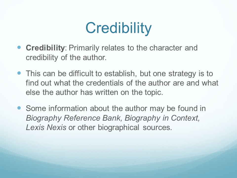 Credibility Credibility: Primarily relates to the character and credibility of the author.