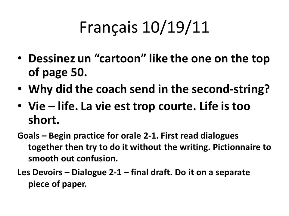 """Français 10/19/11 Dessinez un """"cartoon"""" like the one on the top of page 50. Why did the coach send in the second-string? Vie – life. La vie est trop c"""