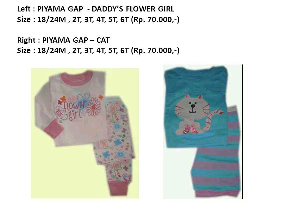 Left : PIYAMA GAP - DADDY'S FLOWER GIRL Size : 18/24M, 2T, 3T, 4T, 5T, 6T (Rp.
