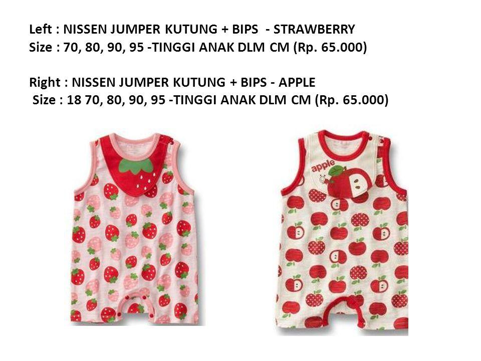 Left : NISSEN JUMPER KUTUNG + BIPS - STRAWBERRY Size : 70, 80, 90, 95 -TINGGI ANAK DLM CM (Rp.