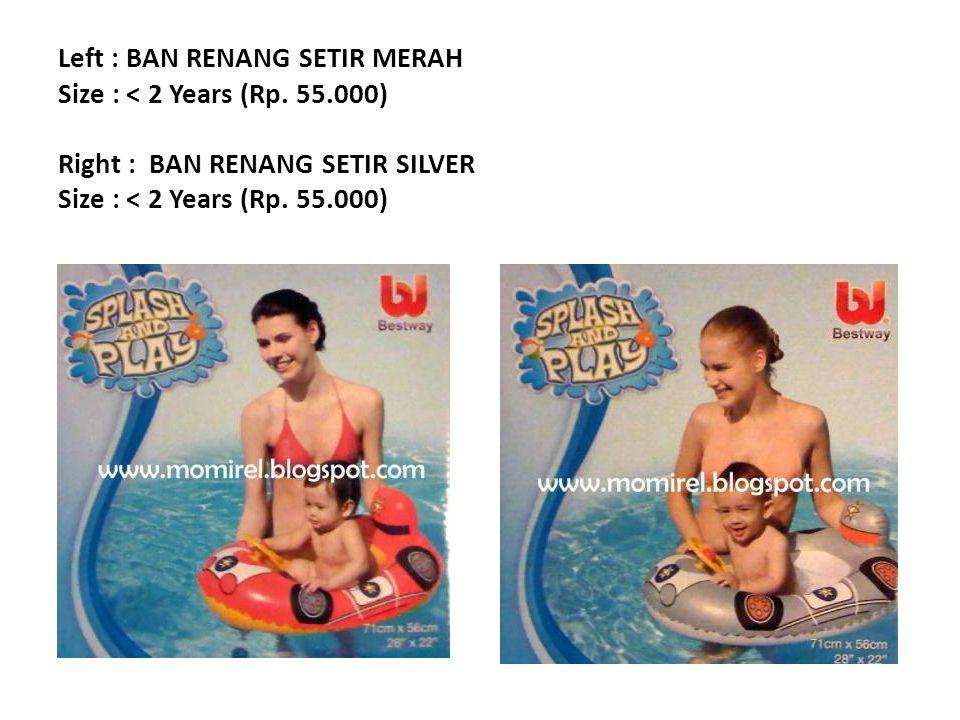 Left : BAN RENANG SETIR MERAH Size : < 2 Years (Rp.