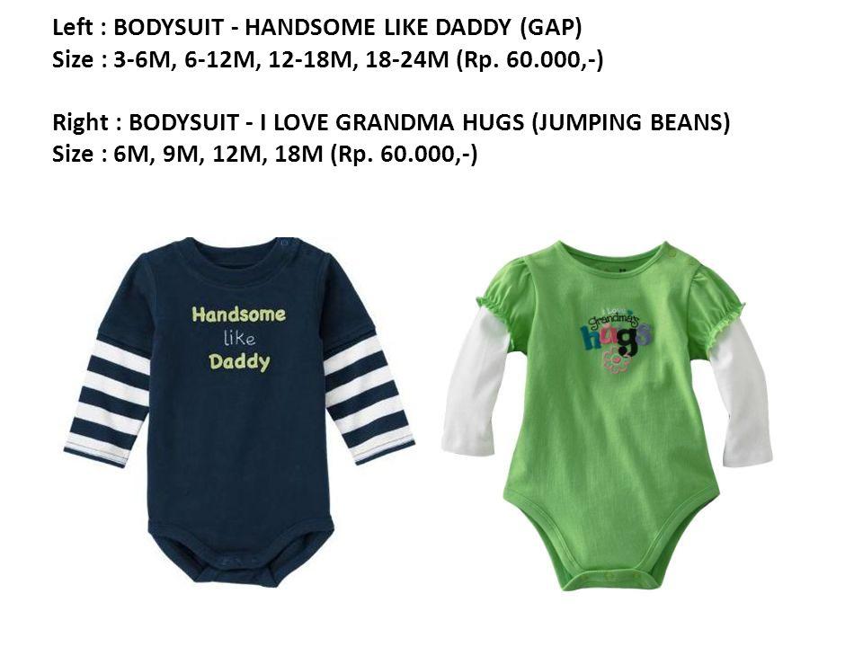 Left : BODYSUIT - HANDSOME LIKE DADDY (GAP) Size : 3-6M, 6-12M, 12-18M, 18-24M (Rp.