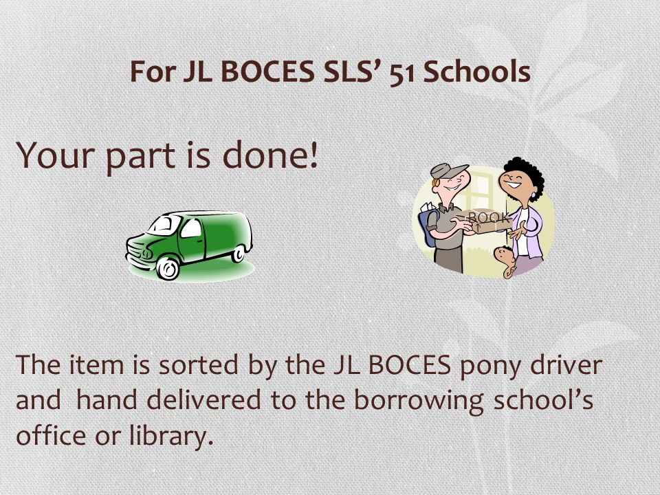For JL BOCES SLS' 51 Schools Your part is done.