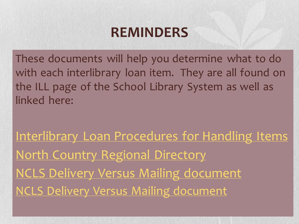 REMINDERS These documents will help you determine what to do with each interlibrary loan item.