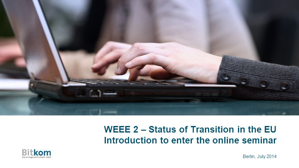 WEEE 2 – Status of Transition in the EU Introduction to enter the online seminar Berlin, July 2014