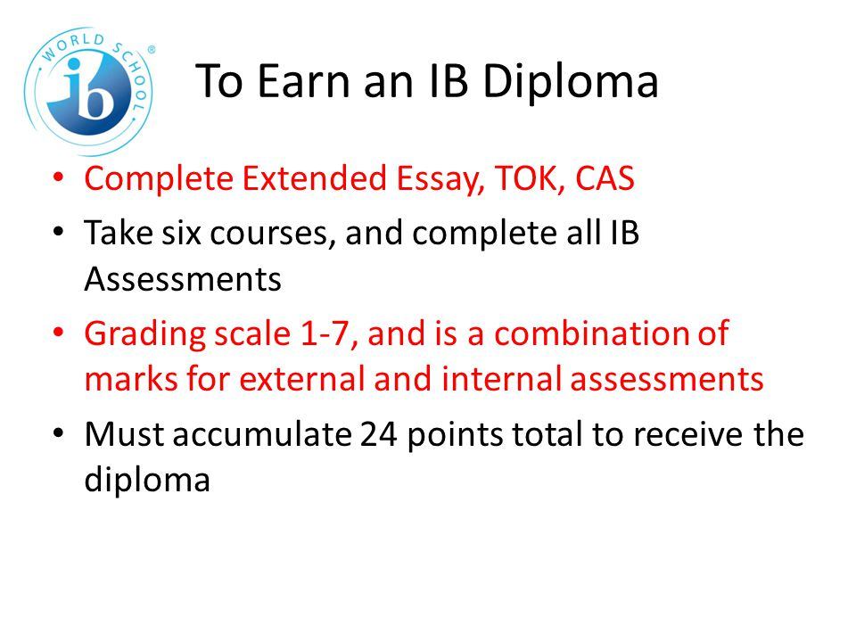 to earn an ib diploma complete extended essay tok cas take six  1 to