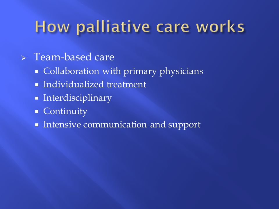  Team-based care  Collaboration with primary physicians  Individualized treatment  Interdisciplinary  Continuity  Intensive communication and support