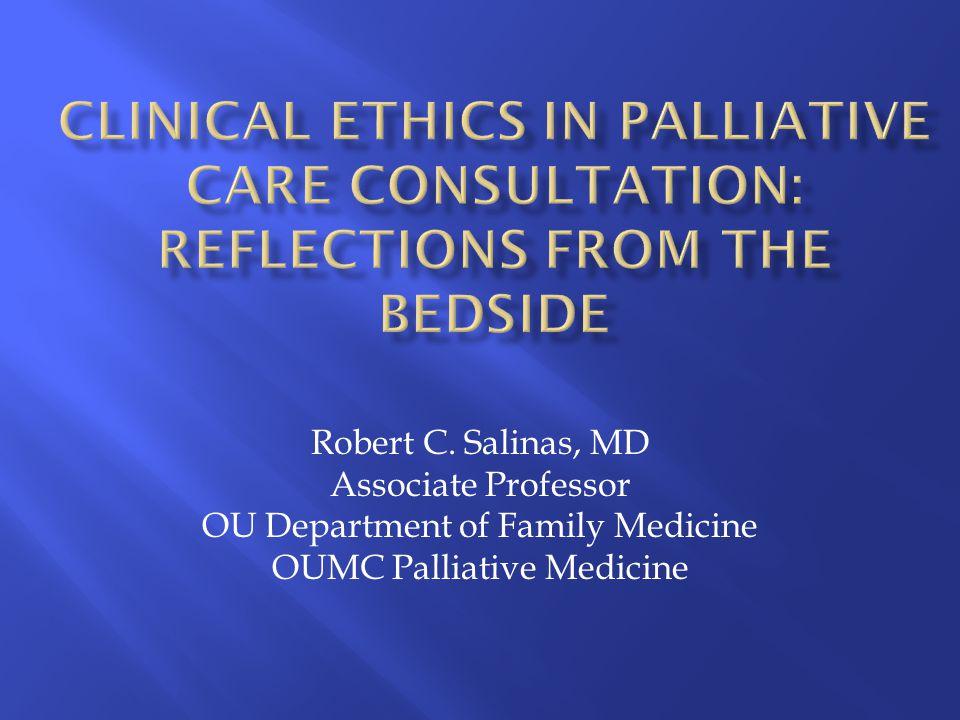Robert C. Salinas, MD Associate Professor OU Department of Family Medicine OUMC Palliative Medicine