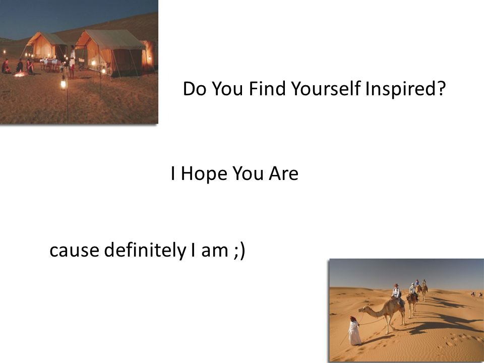 Do You Find Yourself Inspired I Hope You Are cause definitely I am ;)