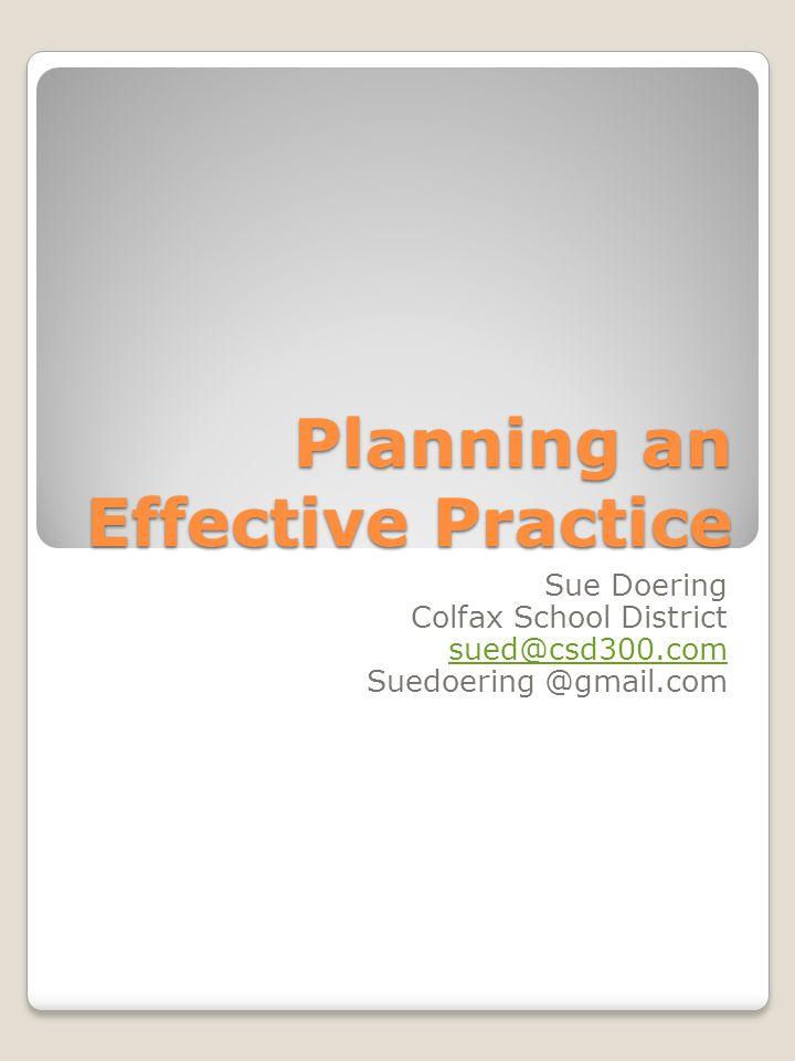 Planning an Effective Practice Sue Doering Colfax School District sued@csd300.com Suedoering @gmail.com
