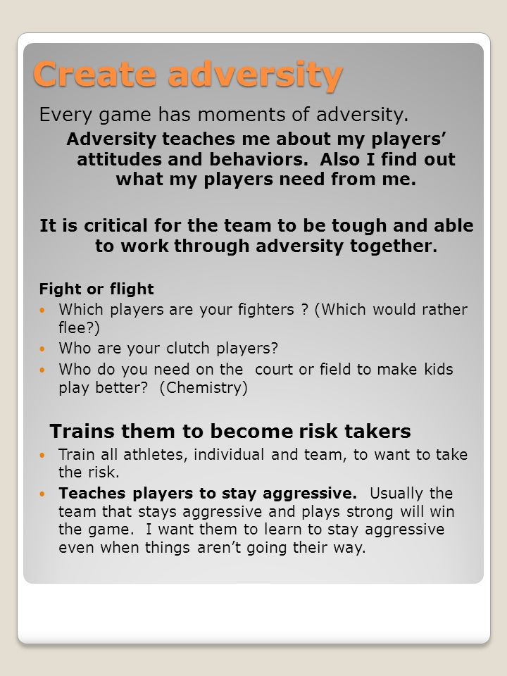 Create adversity Every game has moments of adversity.