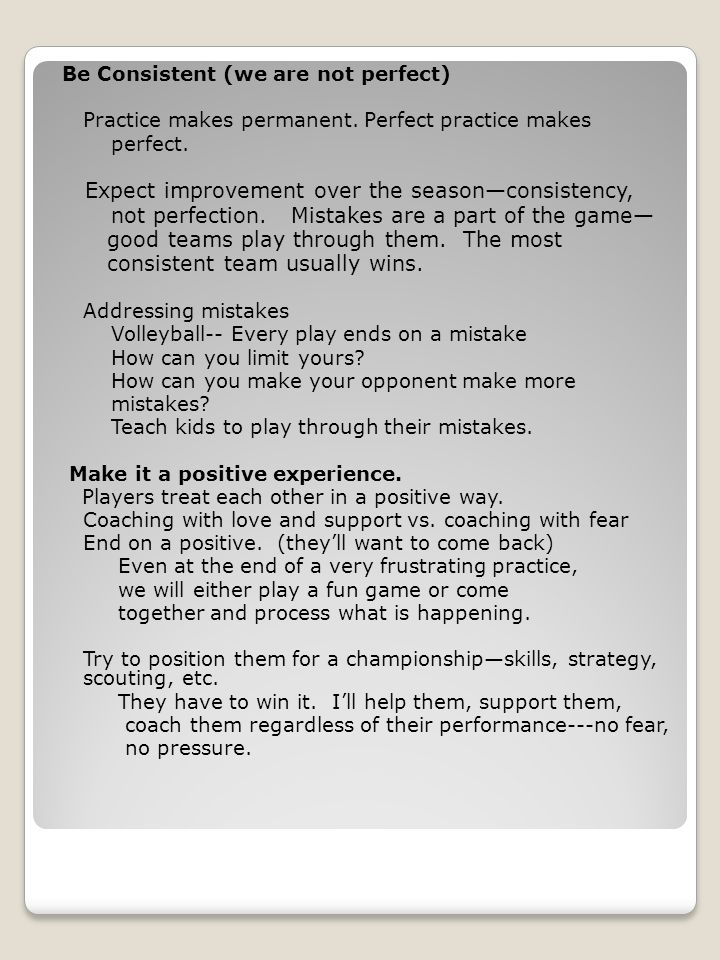 Be Consistent (we are not perfect) Practice makes permanent.