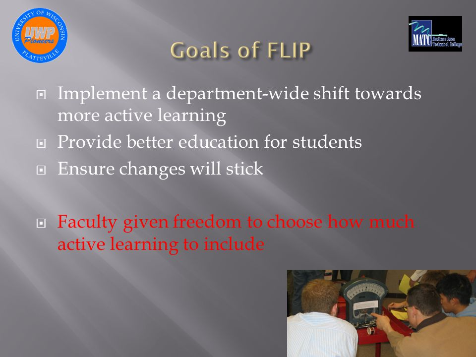  Implement a department-wide shift towards more active learning  Provide better education for students  Ensure changes will stick  Faculty given freedom to choose how much active learning to include