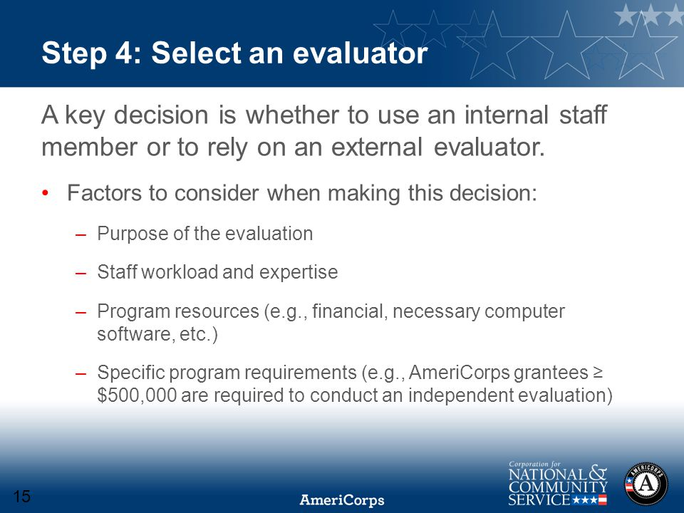 Step 4: Select an evaluator A key decision is whether to use an internal staff member or to rely on an external evaluator.