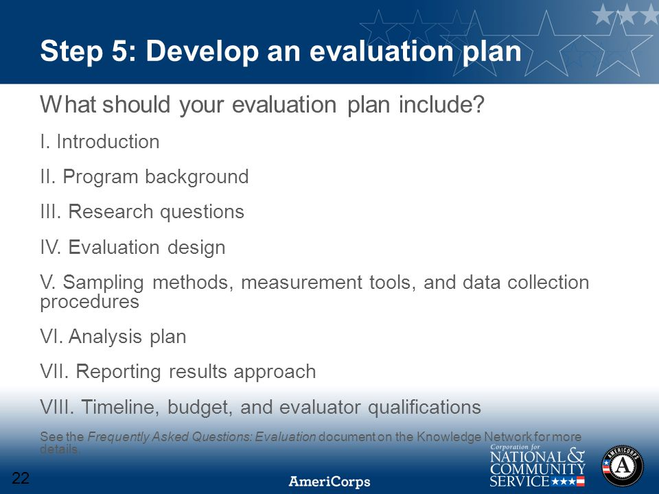 Step 5: Develop an evaluation plan What should your evaluation plan include.
