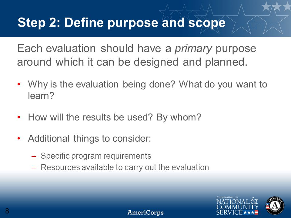 Step 2: Define purpose and scope Each evaluation should have a primary purpose around which it can be designed and planned.