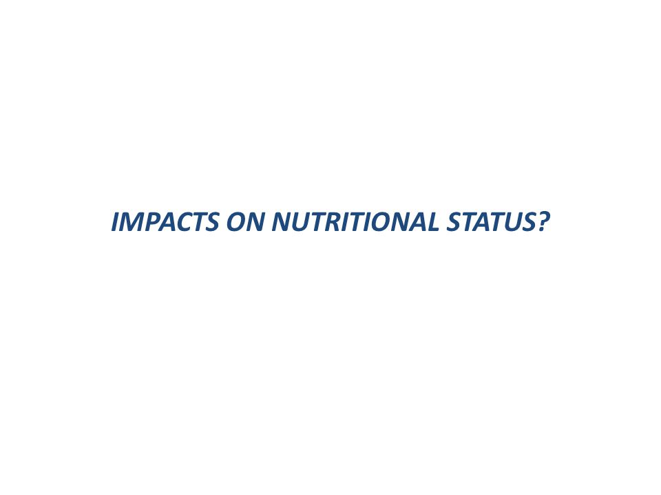 IMPACTS ON NUTRITIONAL STATUS