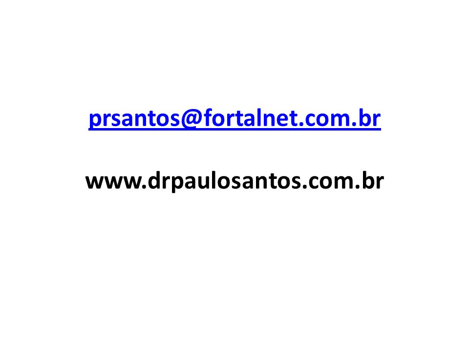prsantos@fortalnet.com.br prsantos@fortalnet.com.br www.drpaulosantos.com.br
