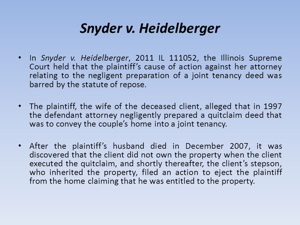 Snyder v. Heidelberger In Snyder v. Heidelberger, 2011 IL 111052, the Illinois Supreme Court held that the plaintiff's cause of action against her att