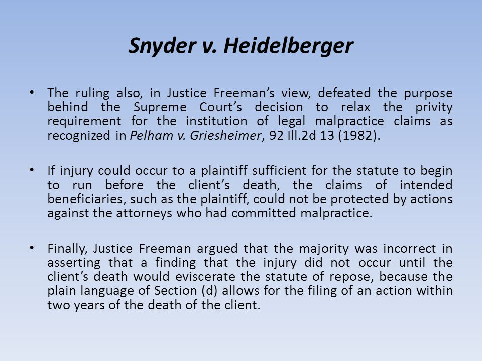 Snyder v. Heidelberger The ruling also, in Justice Freeman's view, defeated the purpose behind the Supreme Court's decision to relax the privity requi