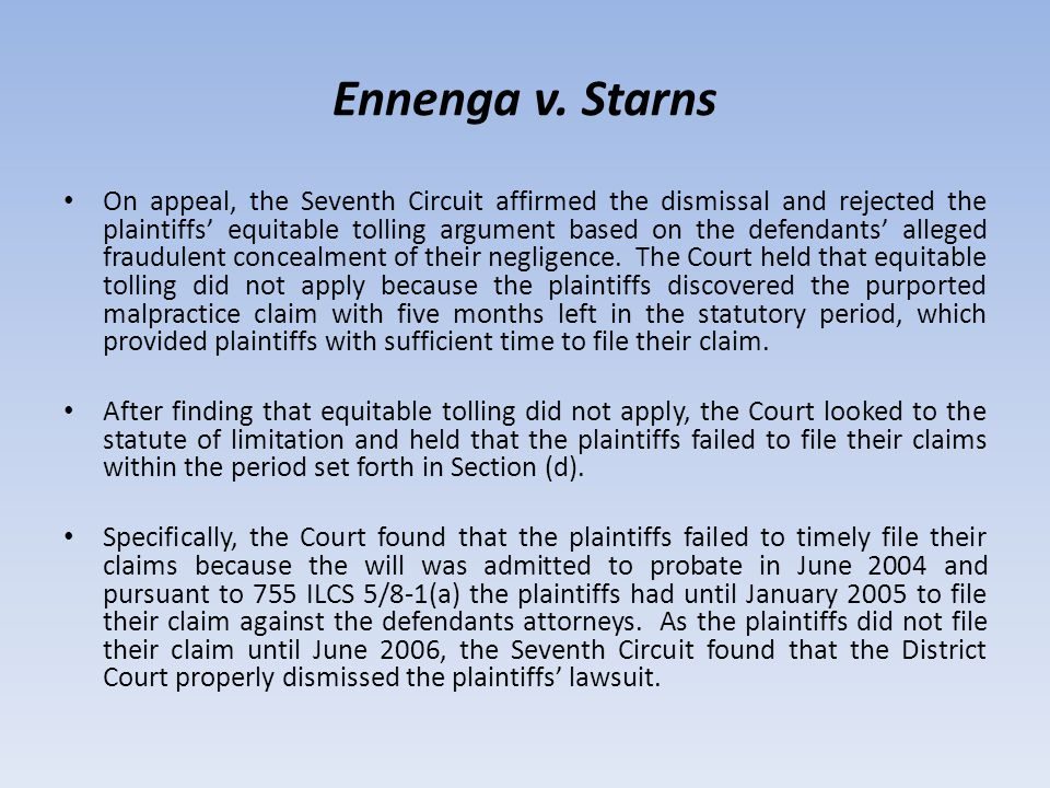 Ennenga v. Starns On appeal, the Seventh Circuit affirmed the dismissal and rejected the plaintiffs' equitable tolling argument based on the defendant