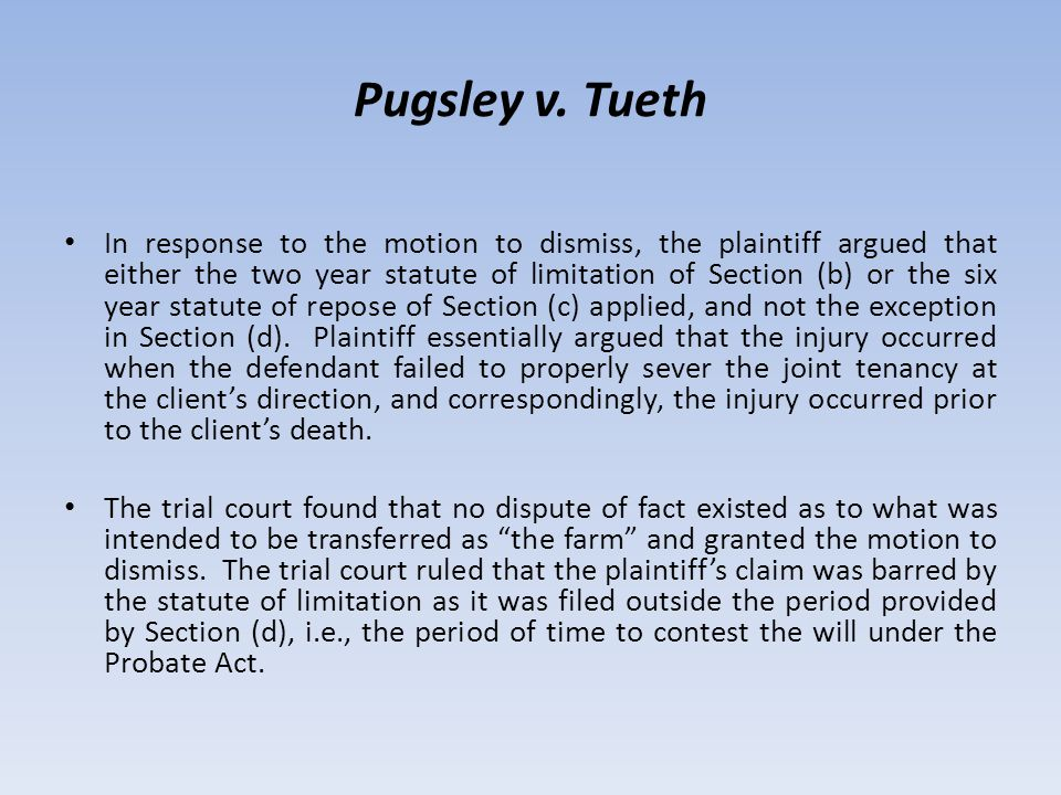 Pugsley v. Tueth In response to the motion to dismiss, the plaintiff argued that either the two year statute of limitation of Section (b) or the six y