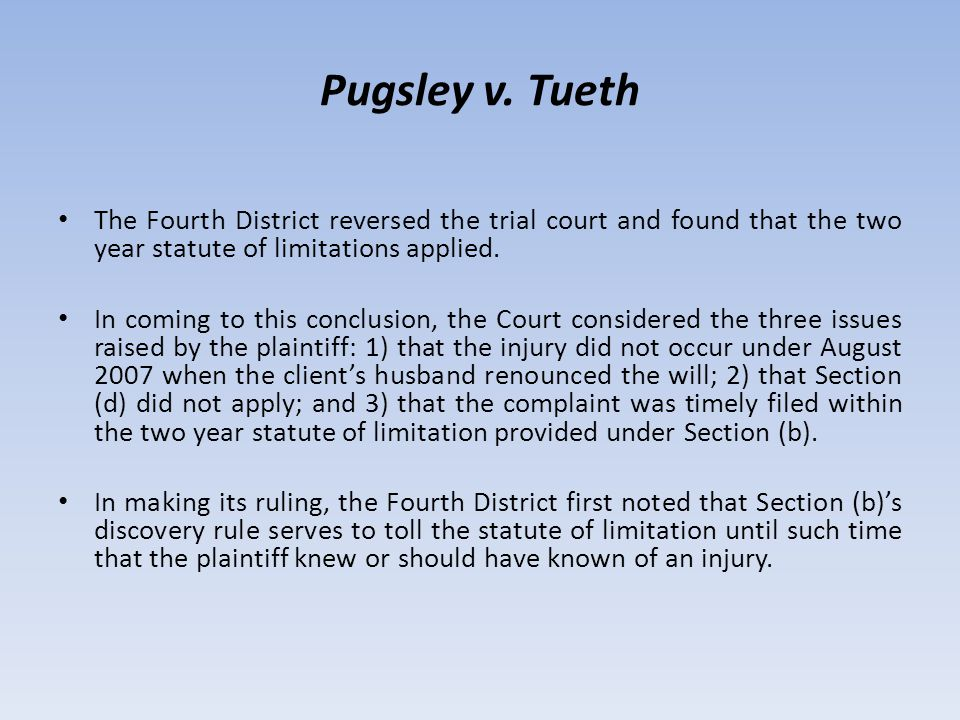 Pugsley v. Tueth The Fourth District reversed the trial court and found that the two year statute of limitations applied. In coming to this conclusion