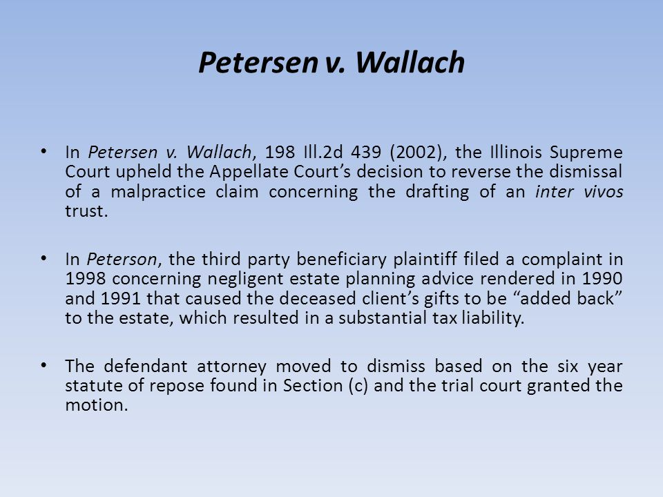 Petersen v. Wallach In Petersen v. Wallach, 198 Ill.2d 439 (2002), the Illinois Supreme Court upheld the Appellate Court's decision to reverse the dis