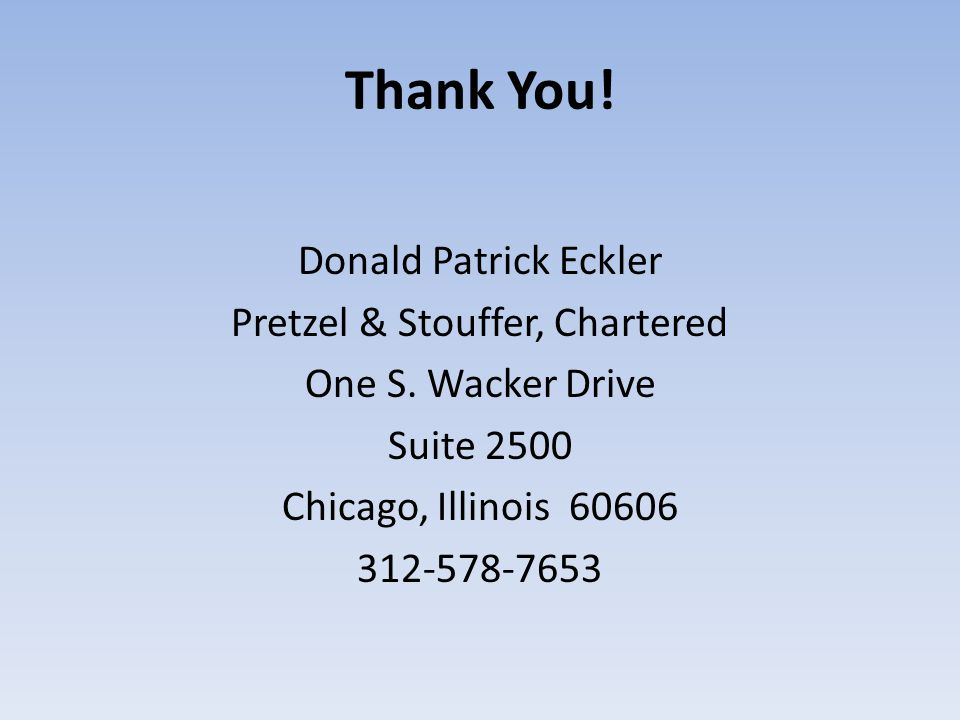 Thank You. Donald Patrick Eckler Pretzel & Stouffer, Chartered One S.
