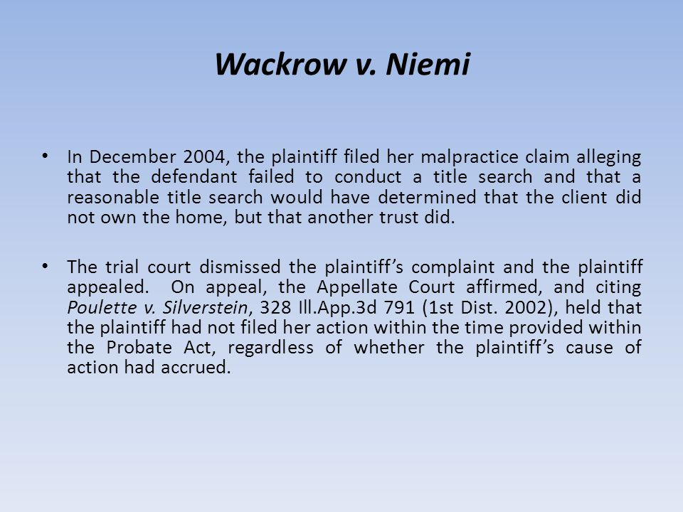 Wackrow v. Niemi In December 2004, the plaintiff filed her malpractice claim alleging that the defendant failed to conduct a title search and that a r