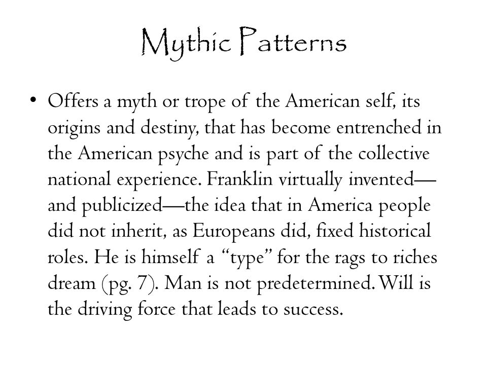 Mythic Patterns Offers a myth or trope of the American self, its origins and destiny, that has become entrenched in the American psyche and is part of