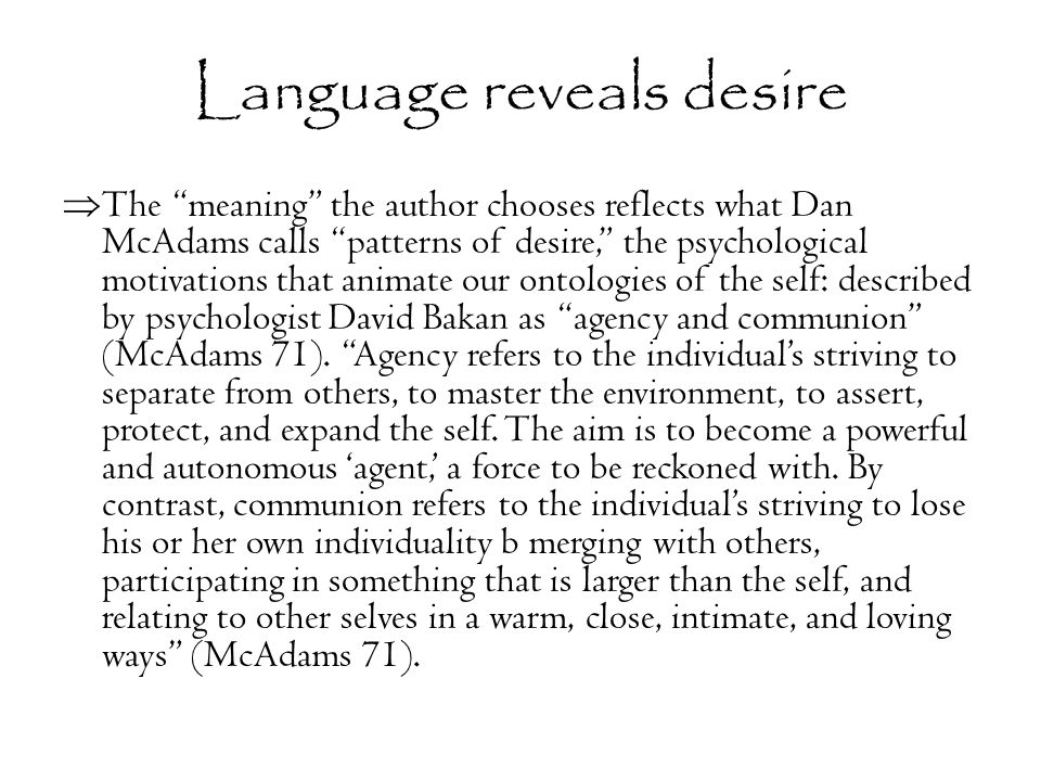 "Language reveals desire  The ""meaning"" the author chooses reflects what Dan McAdams calls ""patterns of desire,"" the psychological motivations that an"