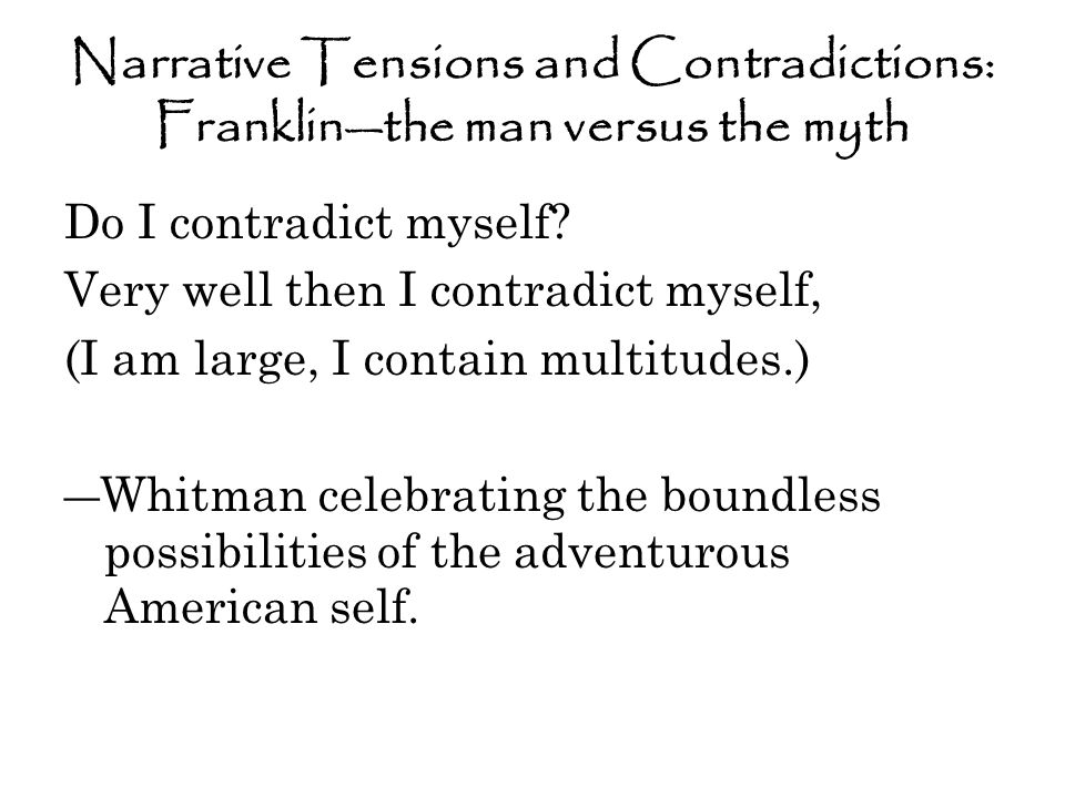 Franklin either has a sense of humor about his own contradictions or is oblivious… Franklin's vanity and Franklin's humility, pages 7 & 59 Franklin's public self (appearance) and Franklin's private self (reality), page 12 Franklin's intrigues with low women (44) contradict his list of virtues, esp.
