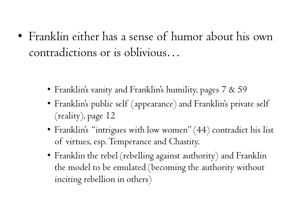 Franklin either has a sense of humor about his own contradictions or is oblivious… Franklin's vanity and Franklin's humility, pages 7 & 59 Franklin's