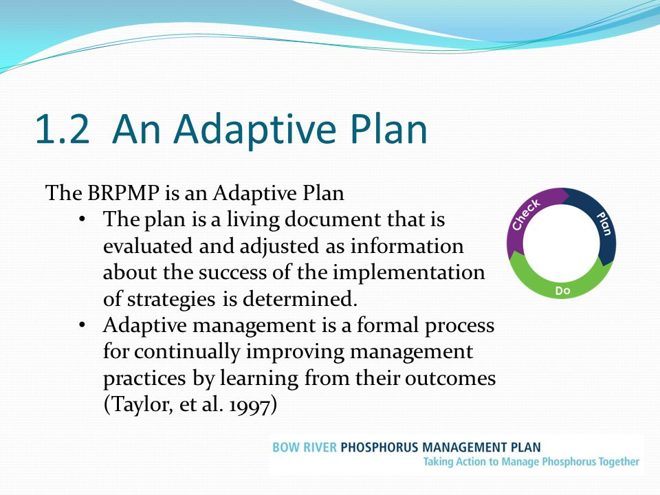 1.2 An Adaptive Plan The BRPMP is an Adaptive Plan The plan is a living document that is evaluated and adjusted as information about the success of th
