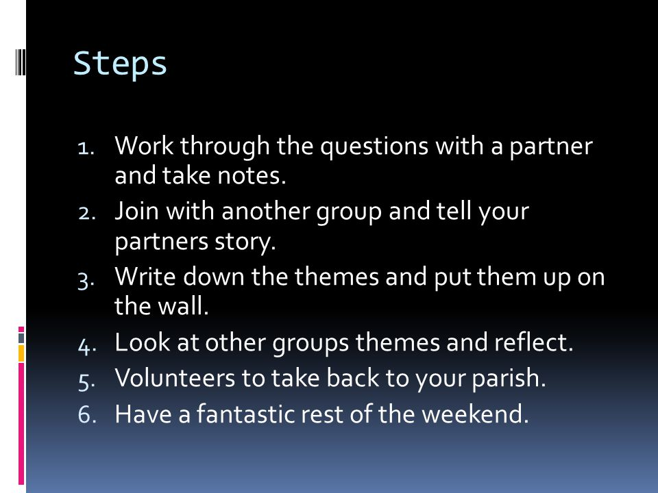 Steps 1. Work through the questions with a partner and take notes.