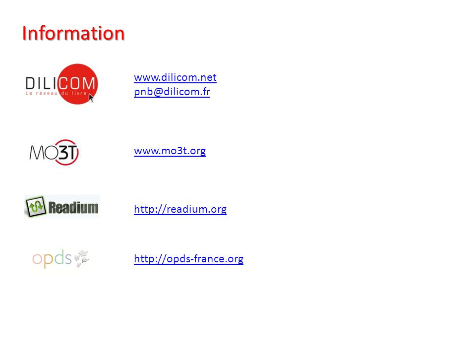 Information http://opds-france.org www.dilicom.net pnb@dilicom.fr www.mo3t.org http://readium.org