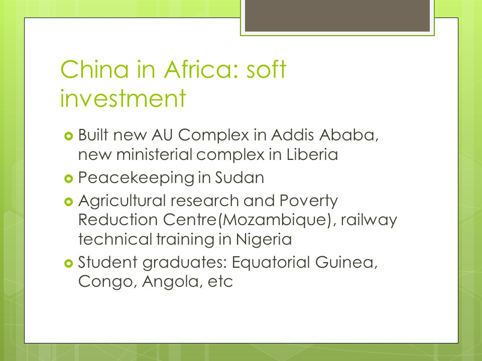 China in Africa: soft investment  Built new AU Complex in Addis Ababa, new ministerial complex in Liberia  Peacekeeping in Sudan  Agricultural rese