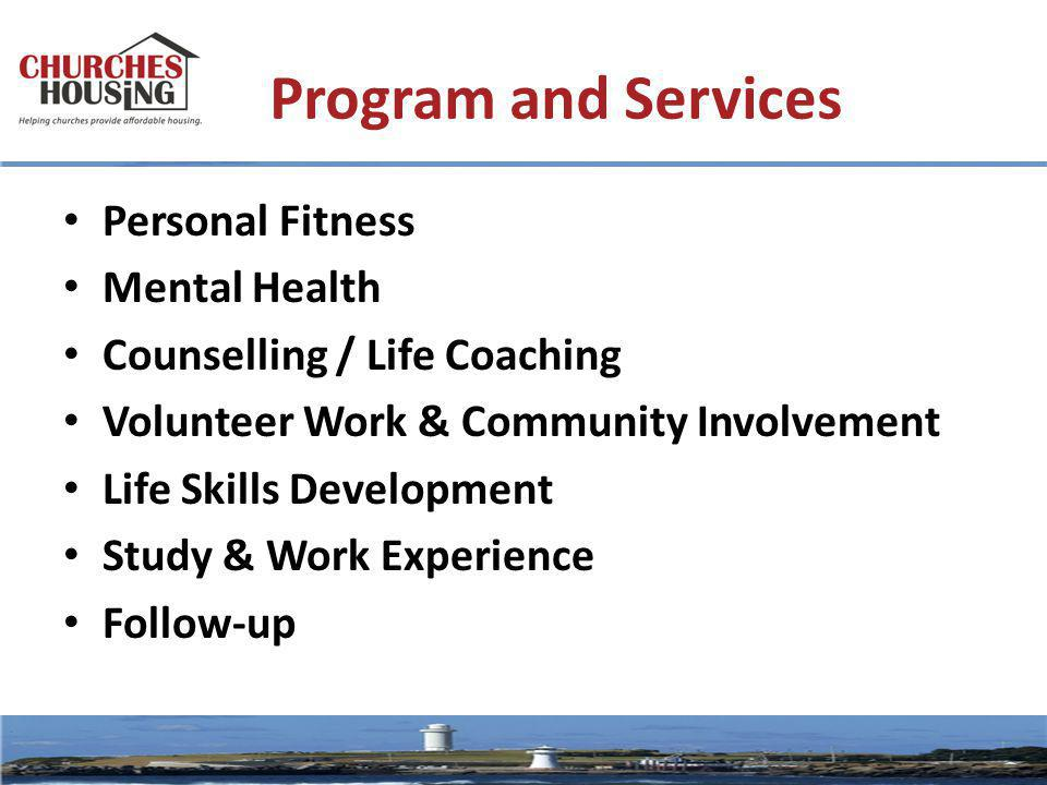 Program and Services Personal Fitness Mental Health Counselling / Life Coaching Volunteer Work & Community Involvement Life Skills Development Study & Work Experience Follow-up