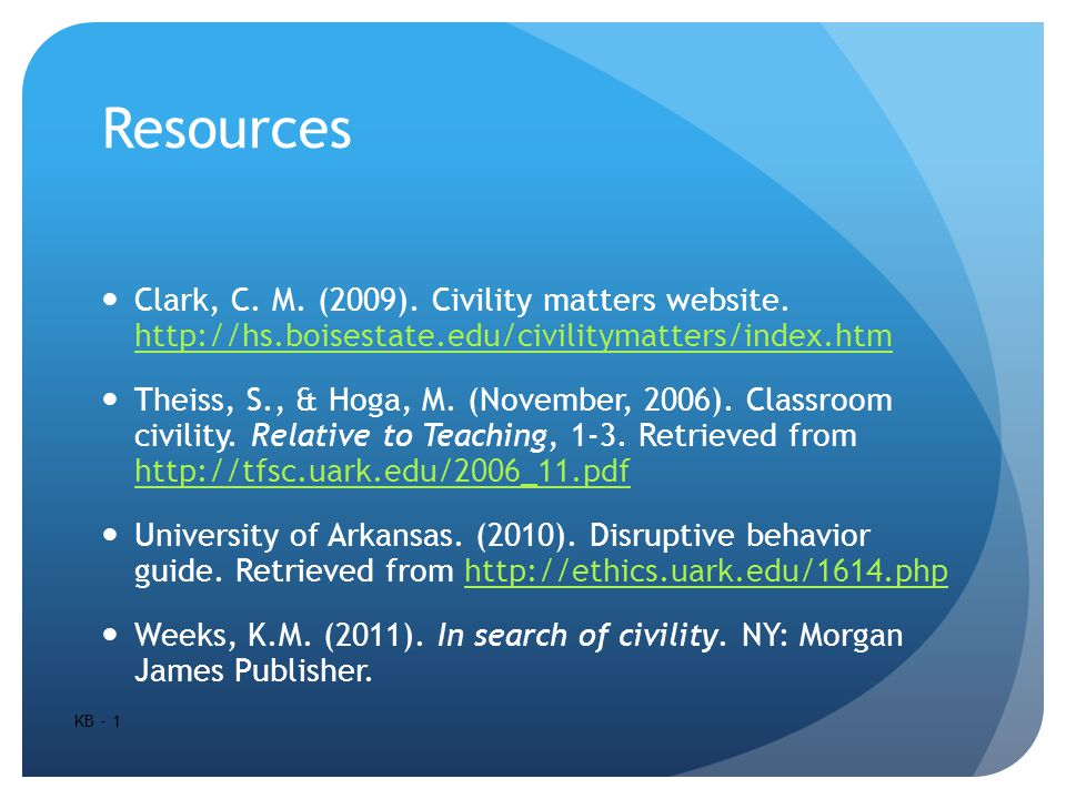 Resources Clark, C. M. (2009). Civility matters website.