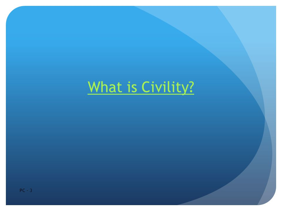 What is Civility? PC - 3