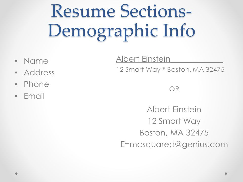 Resume Sections- Demographic Info Name Address Phone Email Albert Einstein_____________ 12 Smart Way * Boston, MA 32475 OR Albert Einstein 12 Smart Wa