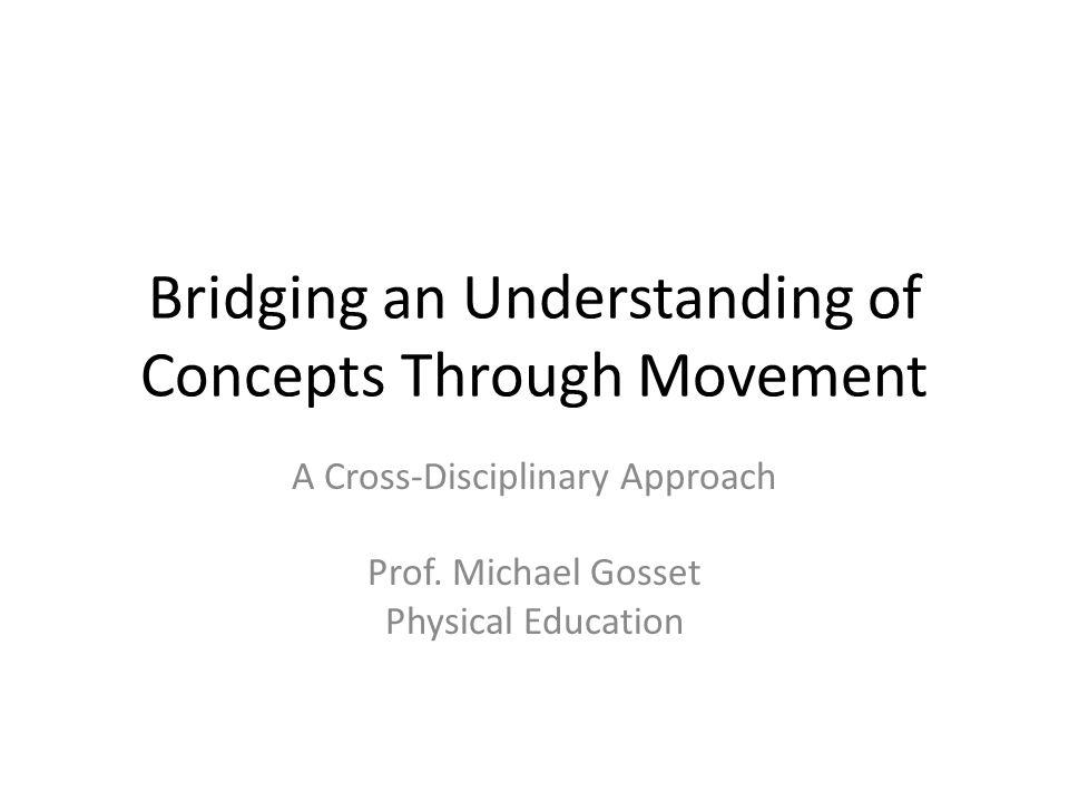 Bridging an Understanding of Concepts Through Movement A Cross-Disciplinary Approach Prof.