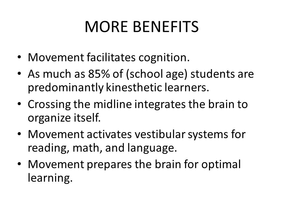 MORE BENEFITS Movement facilitates cognition.
