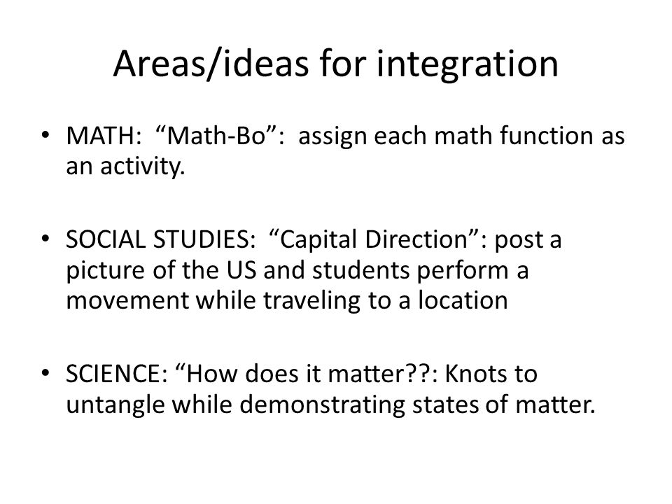 Areas/ideas for integration MATH: Math-Bo : assign each math function as an activity.